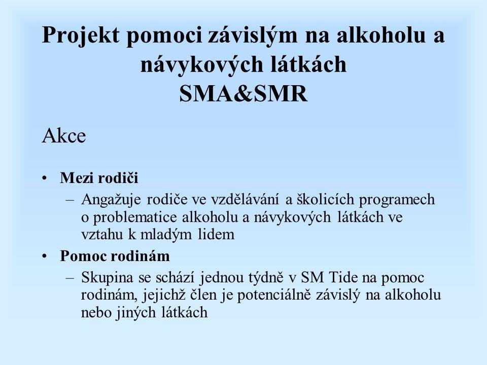 Projekt pomoci závislým na alkoholu a návykových látkách SMA&SMR Akce Mezi rodiči –Angažuje rodiče ve vzdělávání a školicích programech o problematice alkoholu a návykových látkách ve vztahu k mladým lidem Pomoc rodinám –Skupina se schází jednou týdně v SM Tide na pomoc rodinám, jejichž člen je potenciálně závislý na alkoholu nebo jiných látkách