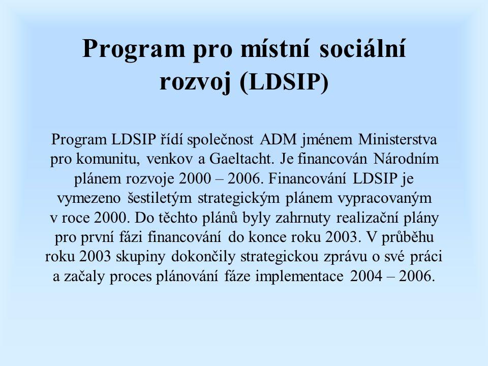 Program pro místní sociální rozvoj ( LDSIP) Program LDSIP řídí společnost ADM jménem Ministerstva pro komunitu, venkov a Gaeltacht. Je financován Náro