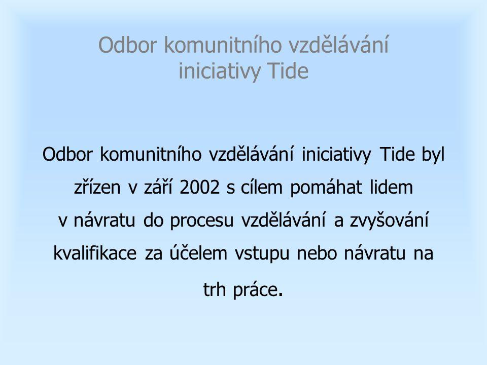 Odbor komunitního vzdělávání iniciativy Tide Odbor komunitního vzdělávání iniciativy Tide byl zřízen v září 2002 s cílem pomáhat lidem v návratu do procesu vzdělávání a zvyšování kvalifikace za účelem vstupu nebo návratu na trh práce.