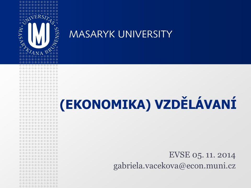 (EKONOMIKA) VZDĚLÁVANÍ EVSE 05. 11. 2014 gabriela.vacekova@econ.muni.cz
