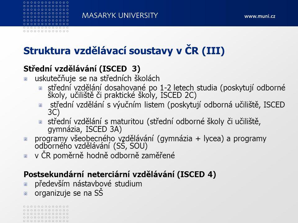 Struktura vzdělávací soustavy v ČR (III) Střední vzdělávání (ISCED 3) uskutečňuje se na středních školách střední vzdělání dosahované po 1-2 letech st