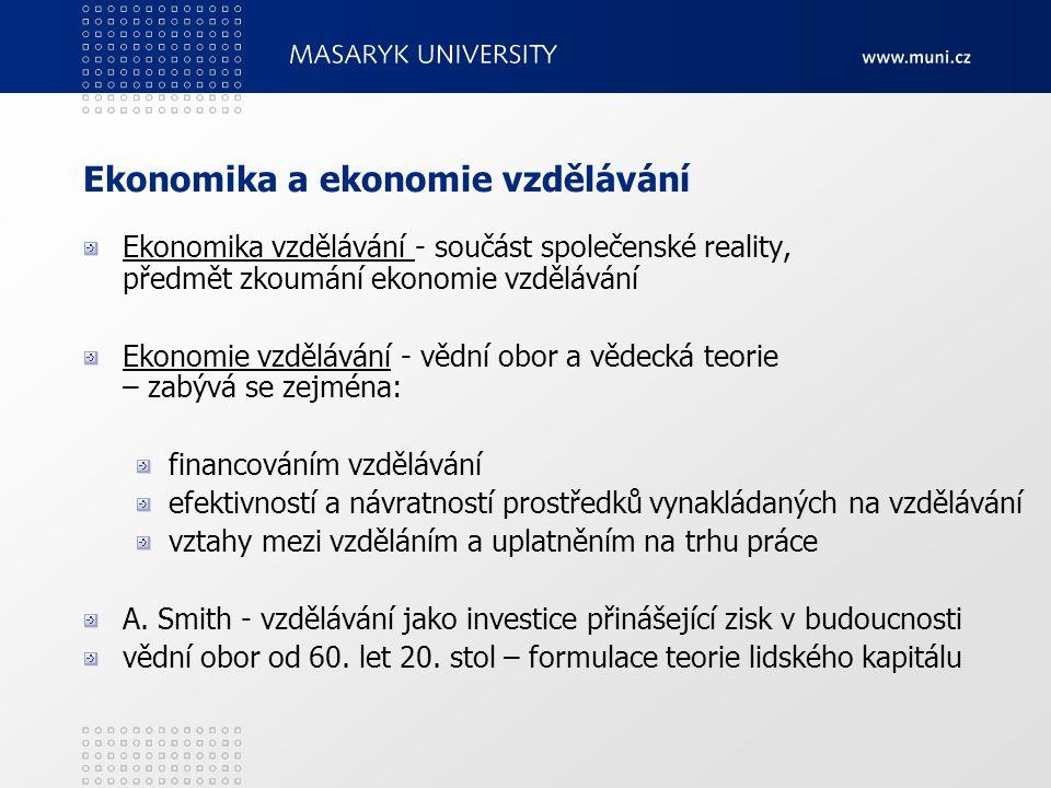 Ekonomika a ekonomie vzdělávání Ekonomika vzdělávání - součást společenské reality, předmět zkoumání ekonomie vzdělávání Ekonomie vzdělávání - vědní o