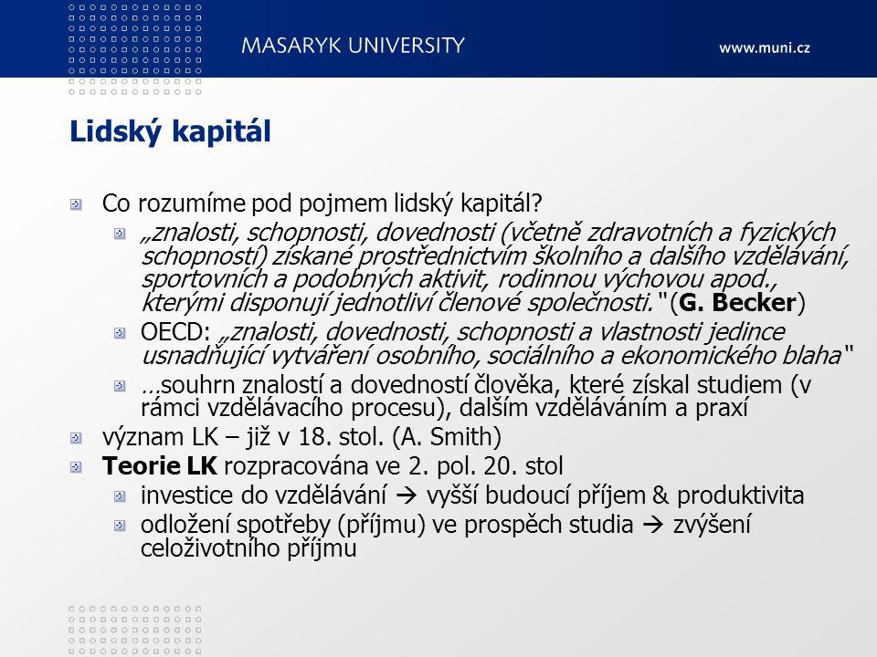 """Lidský kapitál Co rozumíme pod pojmem lidský kapitál? """"znalosti, schopnosti, dovednosti (včetně zdravotních a fyzických schopností) získané prostředni"""