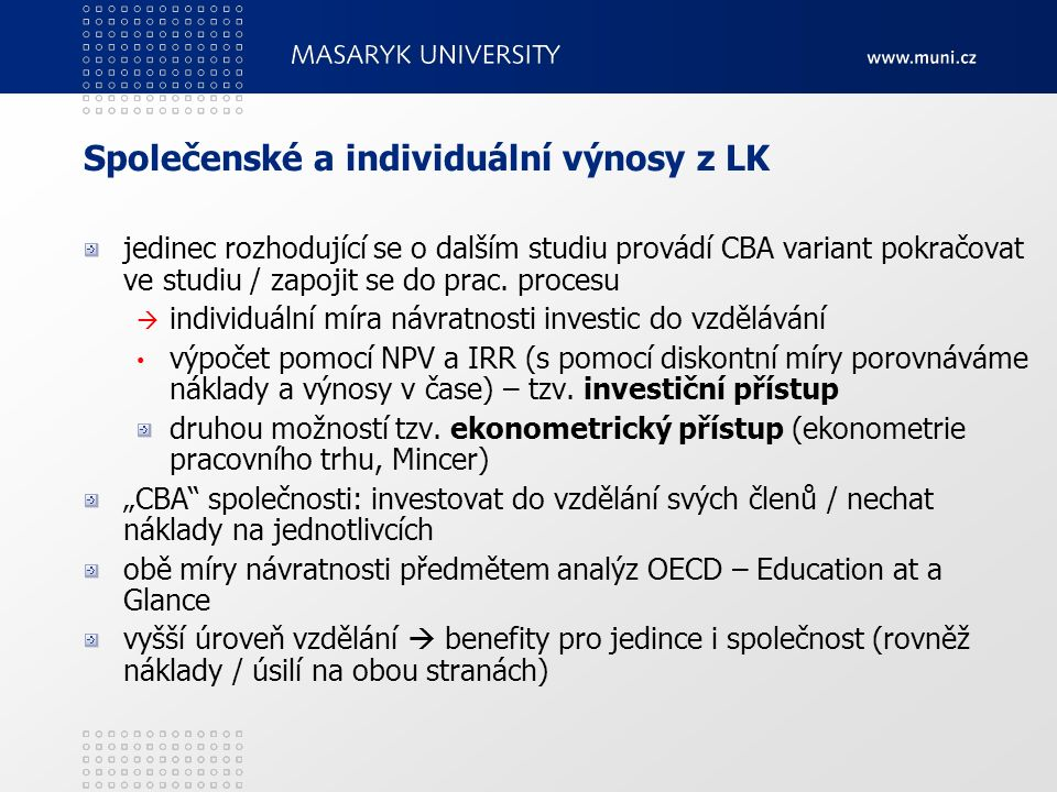 Společenské a individuální výnosy z LK jedinec rozhodující se o dalším studiu provádí CBA variant pokračovat ve studiu / zapojit se do prac. procesu 