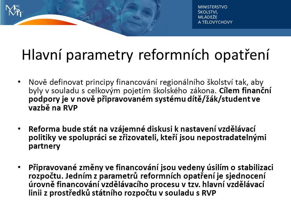 Hlavní parametry reformních opatření Nově definovat principy financování regionálního školství tak, aby byly v souladu s celkovým pojetím školského zákona.