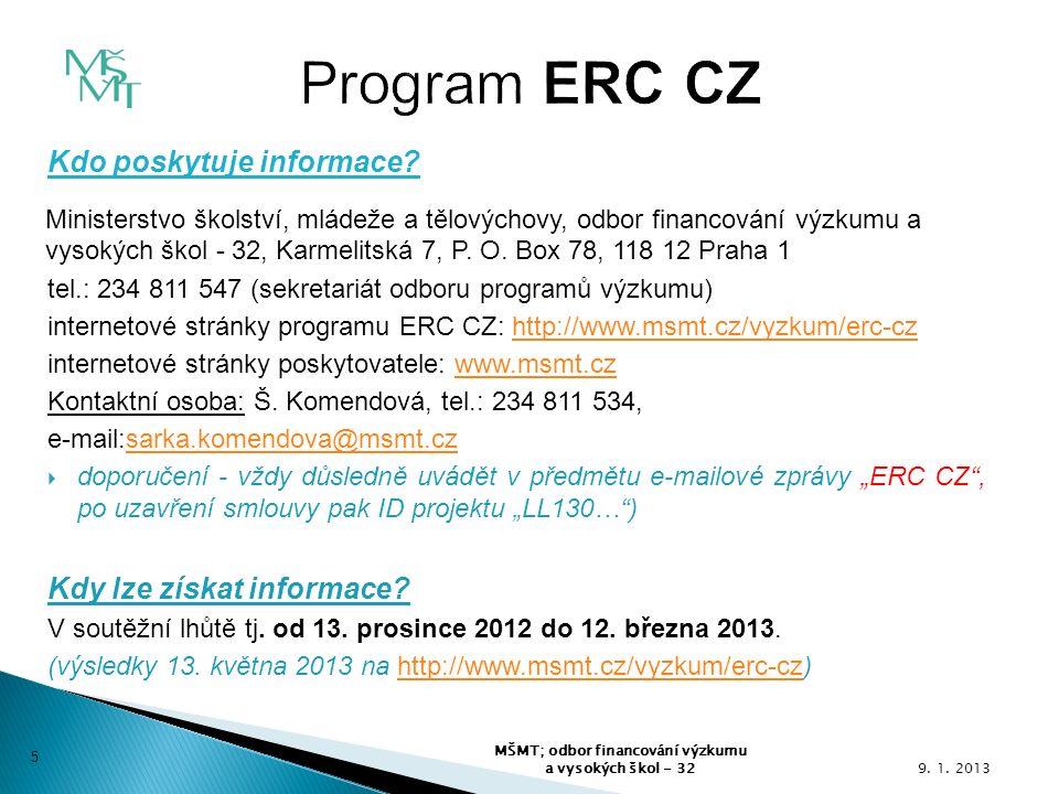  věcná shoda projektu s úspěšným grantem ERC  shodná délka řešení s úspěšným grantem ERC dle příslušné výzvy ERC, v jejímž rámci byl grant ERC vyhodnocen na evropské úrovni  poskytnutí doplňujících údajů pro IS VaVaI (součást žádosti)  řešitelkou nebo řešitelem projektu ERC CZ je táž fyzická osoba, jejíž návrh uspěl ve výzvě ERC 9.