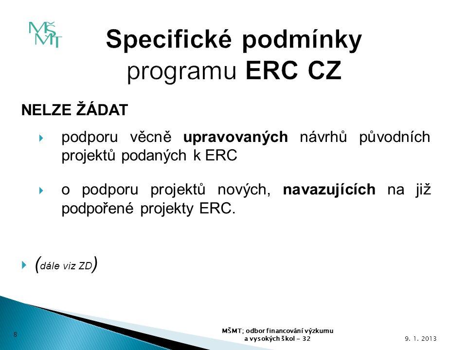  shoda věcného obsahu výzkumné části návrhu projektu ERC CZ s grantem hodnoceným ERC (A/N)  kvalita výzkumu (excelence) - převzetí výsledku hodnocení ERC (0-4 b)  realizovatelnost projektu - zajištění podmínek pro řešení projektu ze strany uchazeče/příjemce podpory, zejména zajištění výzkumných a provozních kapacit, zahrnujících jak vyčlenění potřebných prostor a zařízení, tak i personálu (0-4 b) 9.