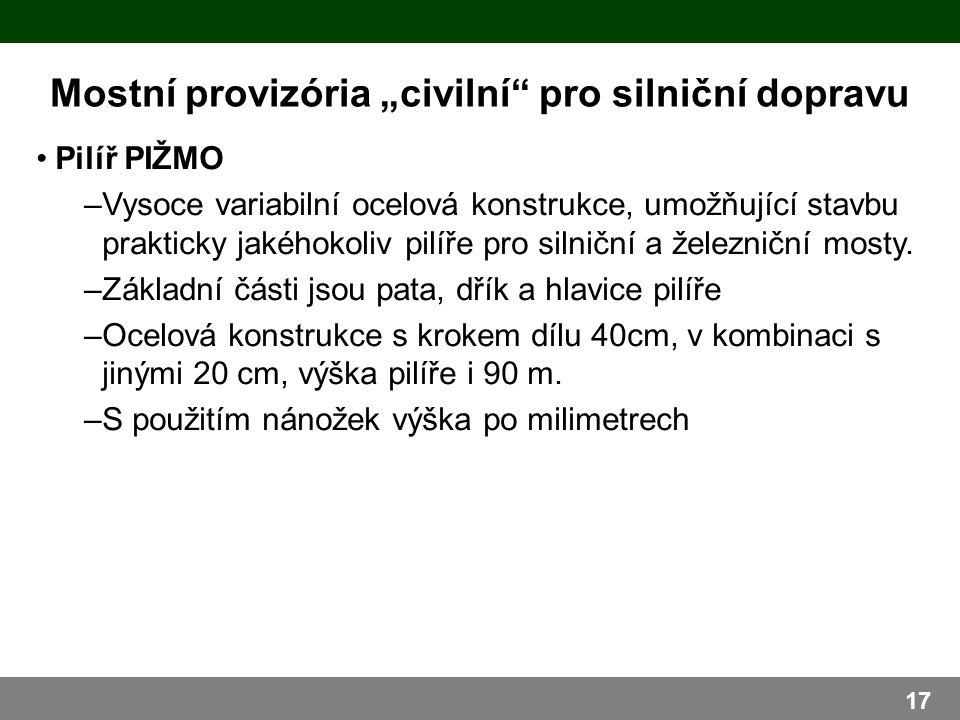 """Mostní provizória """"civilní pro silniční dopravu 17 Pilíř PIŽMO –Vysoce variabilní ocelová konstrukce, umožňující stavbu prakticky jakéhokoliv pilíře pro silniční a železniční mosty."""