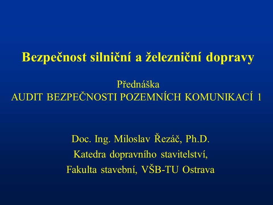 Bezpečnost silniční a železniční dopravy Přednáška AUDIT BEZPEČNOSTI POZEMNÍCH KOMUNIKACÍ 1 Doc.