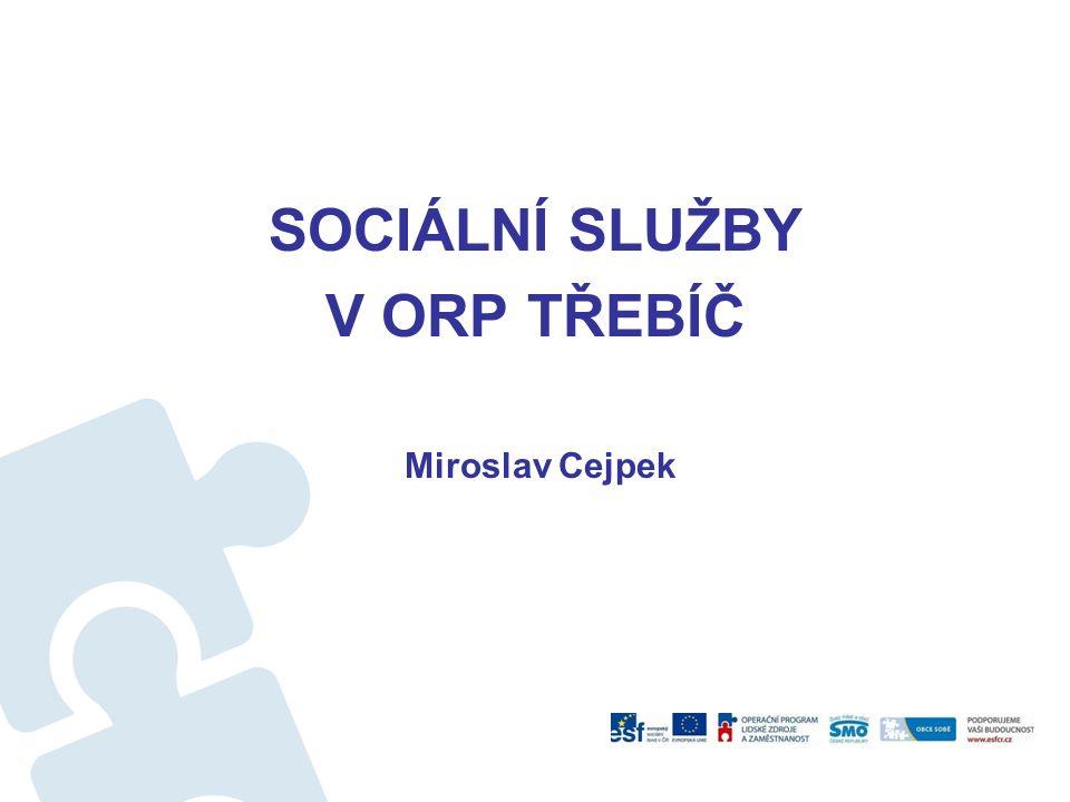 SOCIÁLNÍ SLUŽBY V ORP TŘEBÍČ Miroslav Cejpek
