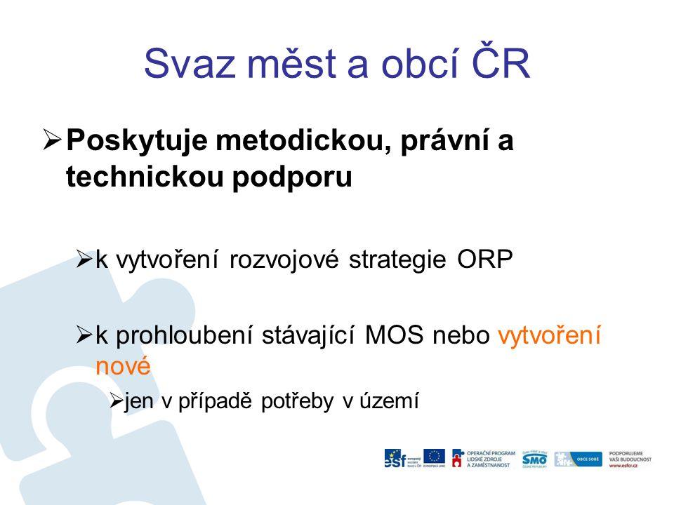 Svaz měst a obcí ČR  Poskytuje metodickou, právní a technickou podporu  k vytvoření rozvojové strategie ORP  k prohloubení stávající MOS nebo vytvo