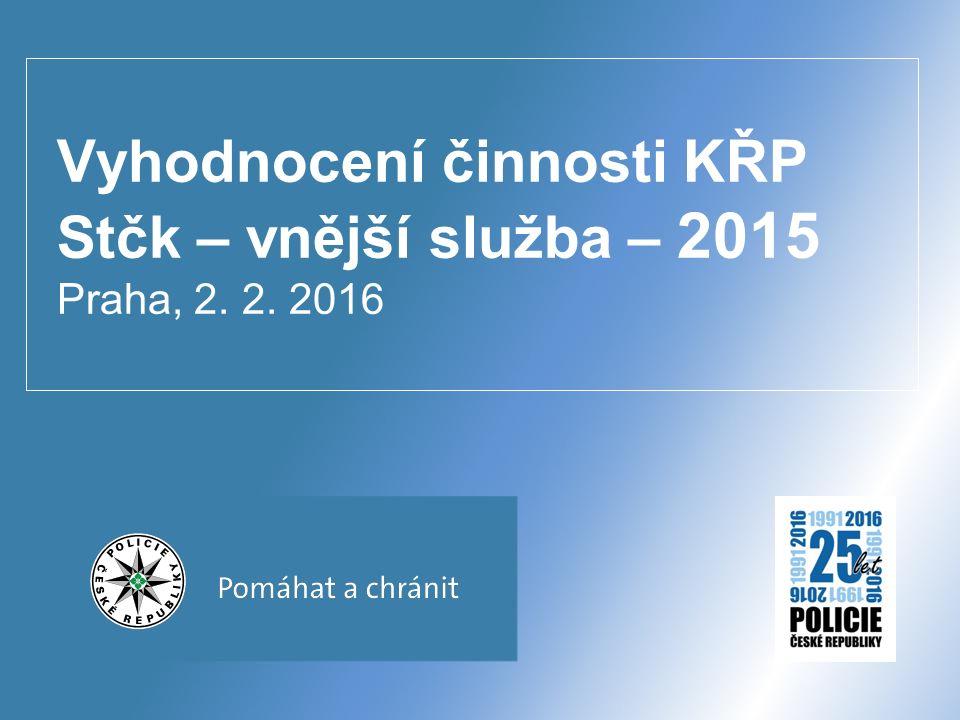 Vyhodnocení činnosti KŘP Stčk – vnější služba – 2015 Praha, 2. 2. 2016