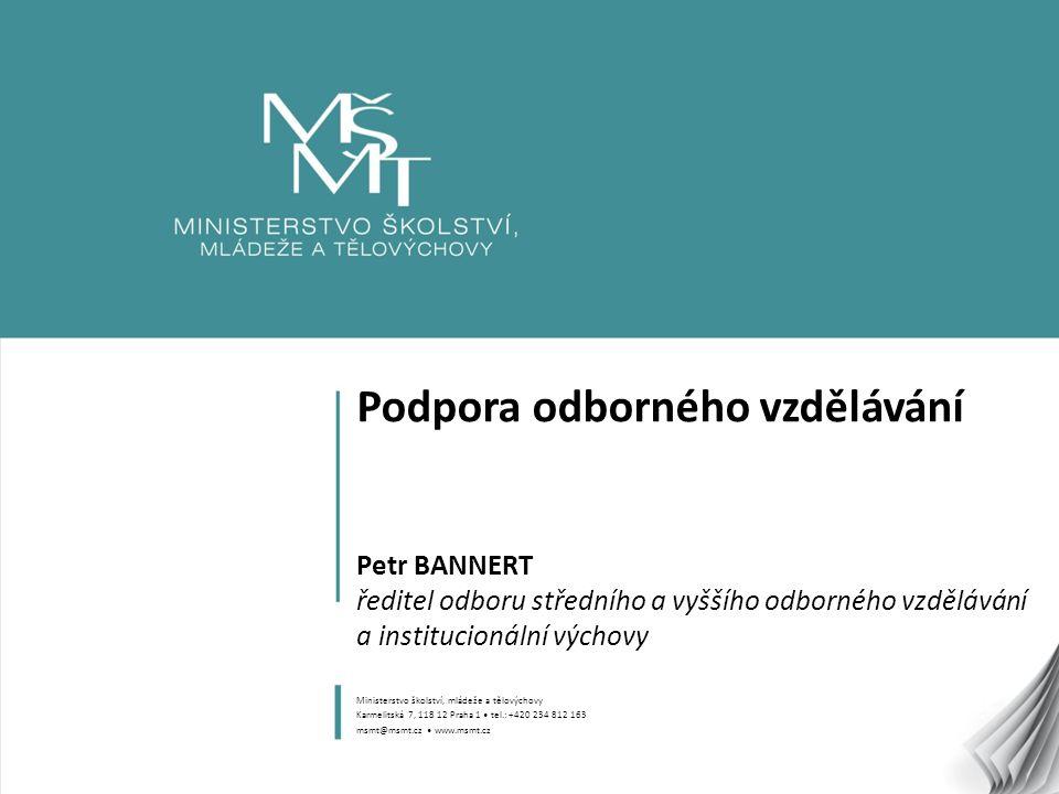 1 Podpora odborného vzdělávání Petr BANNERT ředitel odboru středního a vyššího odborného vzdělávání a institucionální výchovy Ministerstvo školství, m