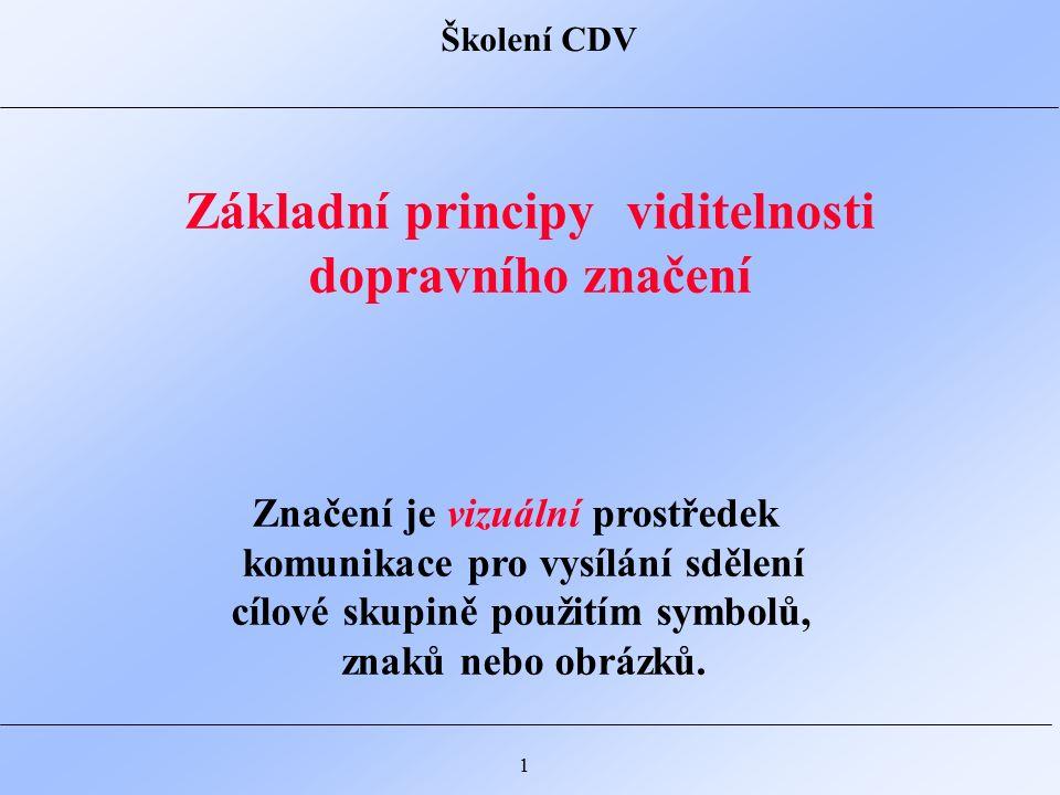 Školení CDV 1 Značení je vizuální prostředek komunikace pro vysílání sdělení cílové skupině použitím symbolů, znaků nebo obrázků.