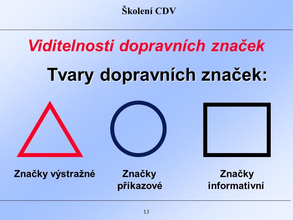 Školení CDV 13 Tvary dopravních značek: Značky výstražné Značky Značky příkazové informativní Viditelnosti dopravních značek