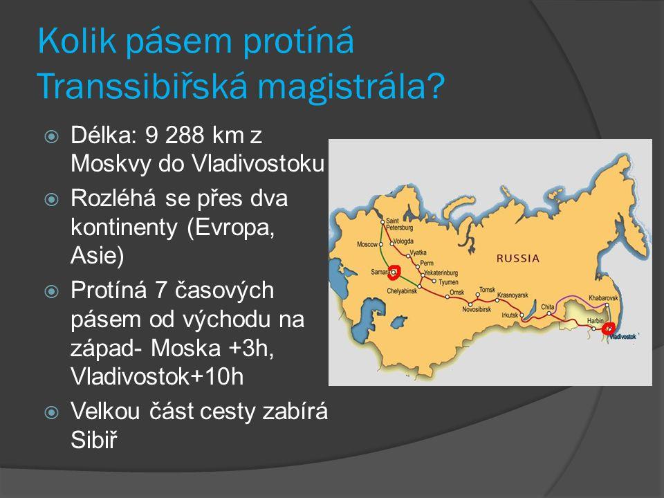 Kolik pásem protíná Transsibiřská magistrála?  Délka: 9 288 km z Moskvy do Vladivostoku  Rozléhá se přes dva kontinenty (Evropa, Asie)  Protíná 7 č