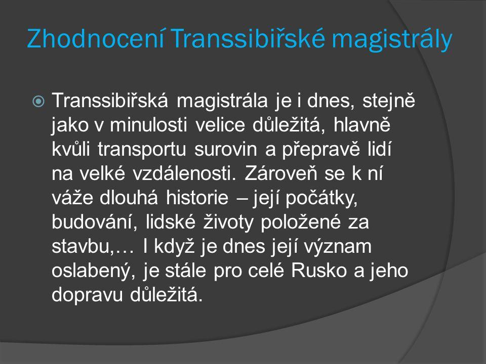 Zhodnocení Transsibiřské magistrály  Transsibiřská magistrála je i dnes, stejně jako v minulosti velice důležitá, hlavně kvůli transportu surovin a přepravě lidí na velké vzdálenosti.