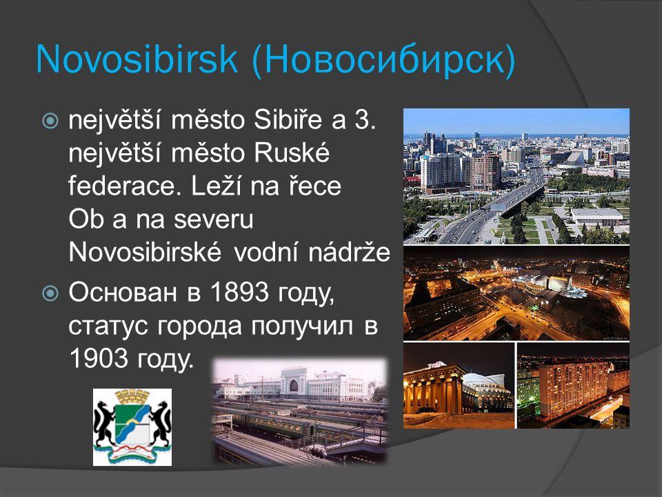 Novosibirsk (Новосибирск)  největší město Sibiře a 3. největší město Ruské federace. Leží na řece Ob a na severu Novosibirské vodní nádrže  Основан