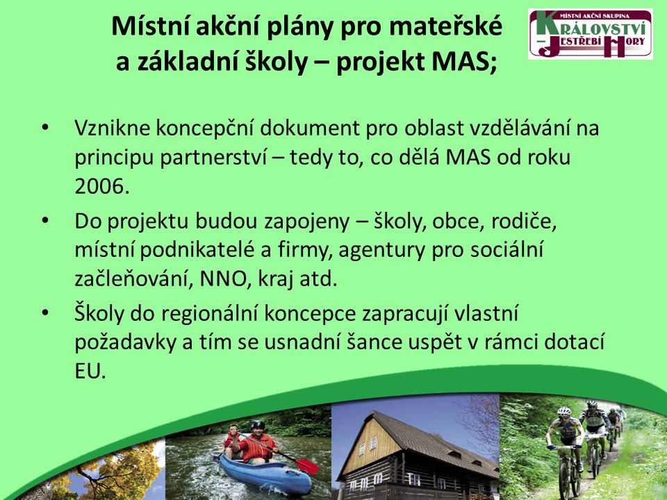 Místní akční plány pro mateřské a základní školy – projekt MAS; Vznikne koncepční dokument pro oblast vzdělávání na principu partnerství – tedy to, co dělá MAS od roku 2006.