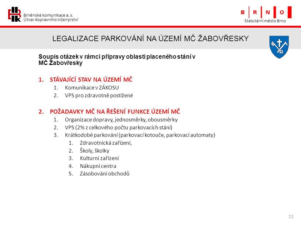Brněnské komunikace a. s. Útvar dopravního inženýrství LEGALIZACE PARKOVÁNÍ NA ÚZEMÍ MČ ŽABOVŘESKY Statutární město Brno 11 Soupis otázek v rámci příp