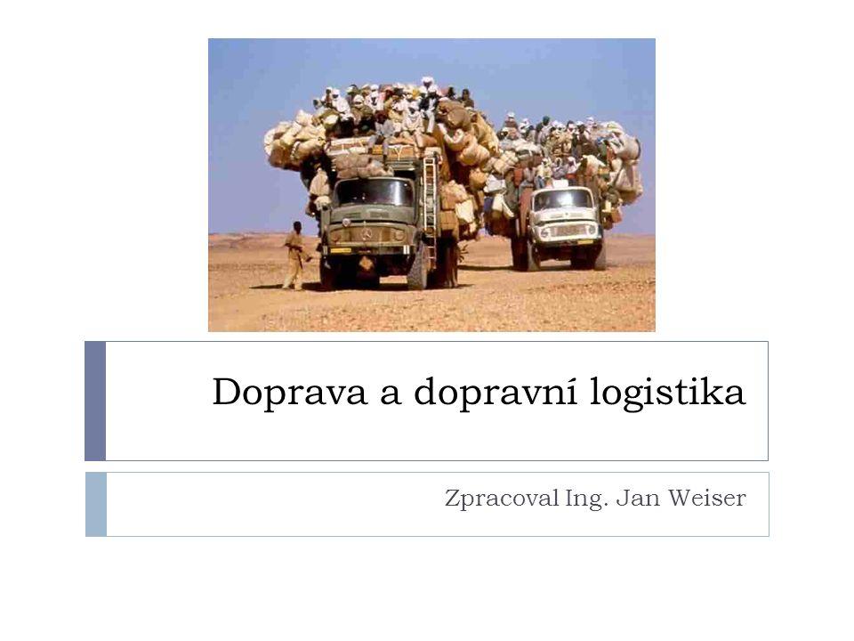 Doprava a dopravní logistika Zpracoval Ing. Jan Weiser