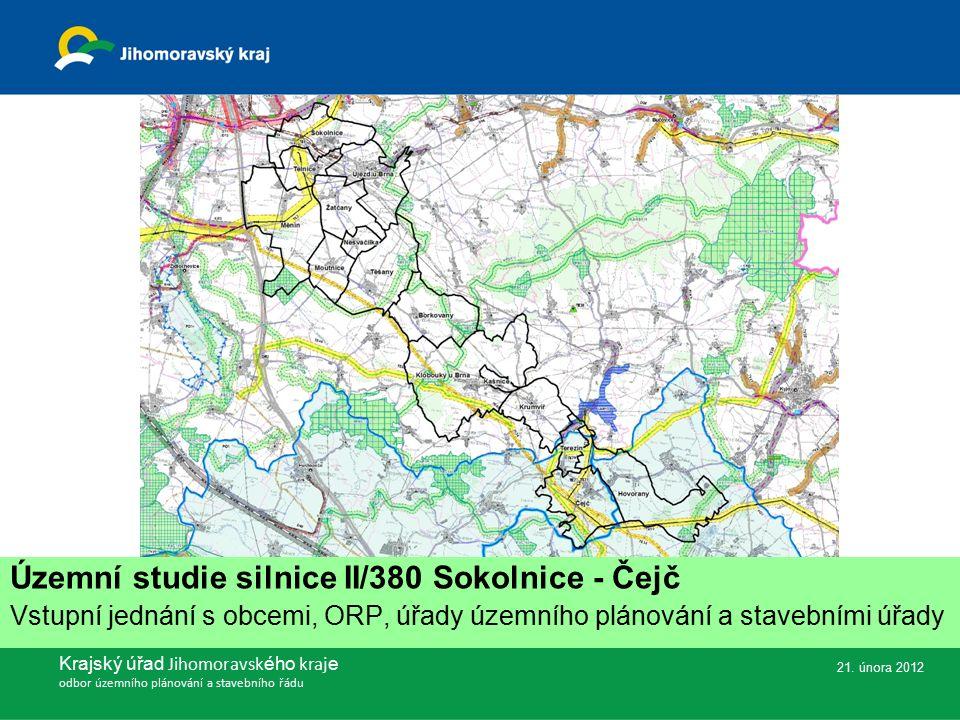 Územní studie silnice II/380 Sokolnice - Čejč Vstupní jednání s obcemi, ORP, úřady územního plánování a stavebními úřady Krajský úřad Jihomoravsk ého