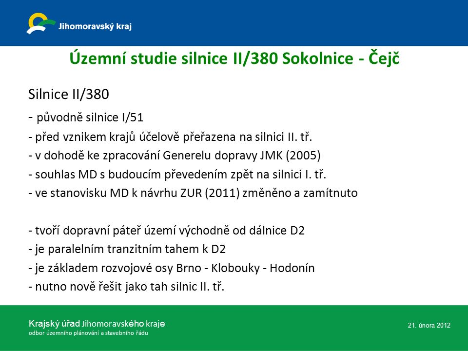 Územní studie silnice II/380 Sokolnice - Čejč Silnice II/380 - původně silnice I/51 - před vznikem krajů účelově přeřazena na silnici II. tř. - v doho