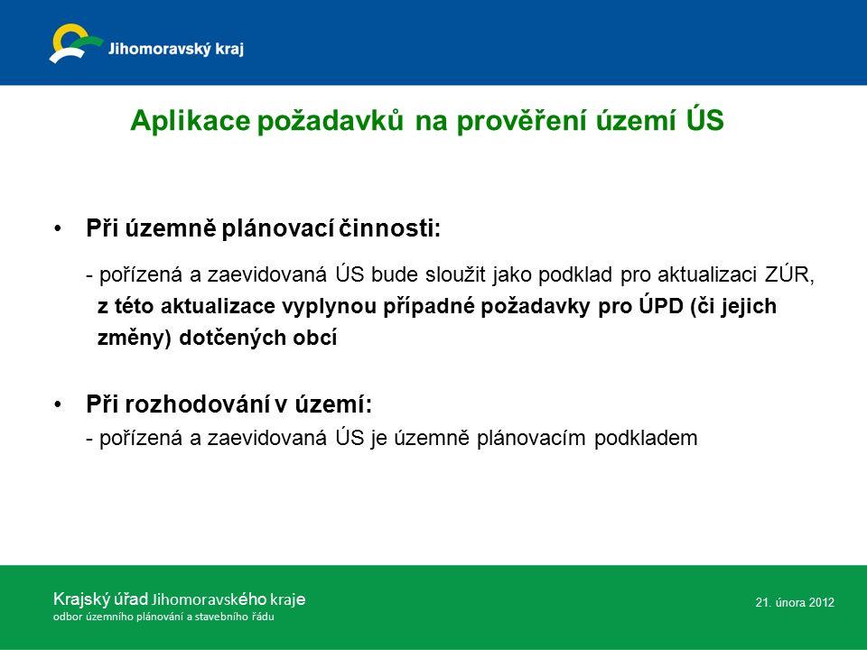 Při územně plánovací činnosti: - pořízená a zaevidovaná ÚS bude sloužit jako podklad pro aktualizaci ZÚR, z této aktualizace vyplynou případné požadavky pro ÚPD (či jejich změny) dotčených obcí Při rozhodování v území: - pořízená a zaevidovaná ÚS je územně plánovacím podkladem Krajský úřad Jihomoravsk ého kraj e odbor územního plánování a stavebního řádu 21.