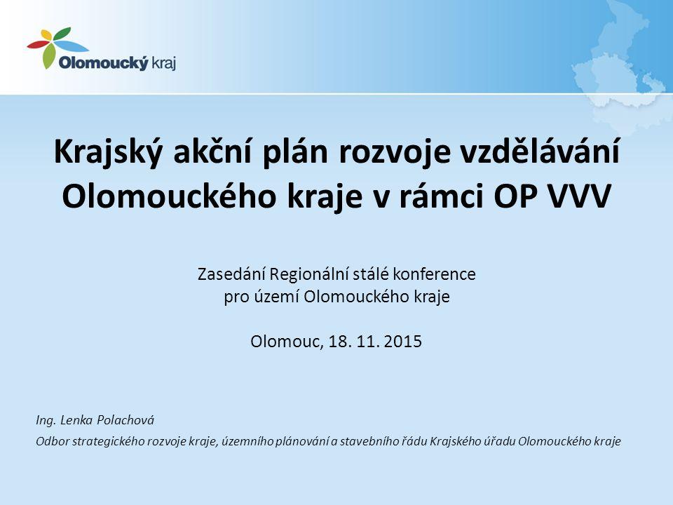 Krajský akční plán rozvoje vzdělávání Olomouckého kraje v rámci OP VVV Zasedání Regionální stálé konference pro území Olomouckého kraje Olomouc, 18.