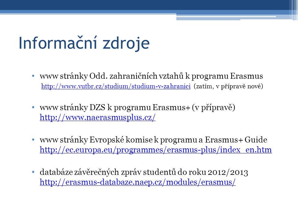 Informační zdroje www stránky Odd. zahraničních vztahů k programu Erasmus http://www.vutbr.cz/studium/studium-v-zahranicihttp://www.vutbr.cz/studium/s