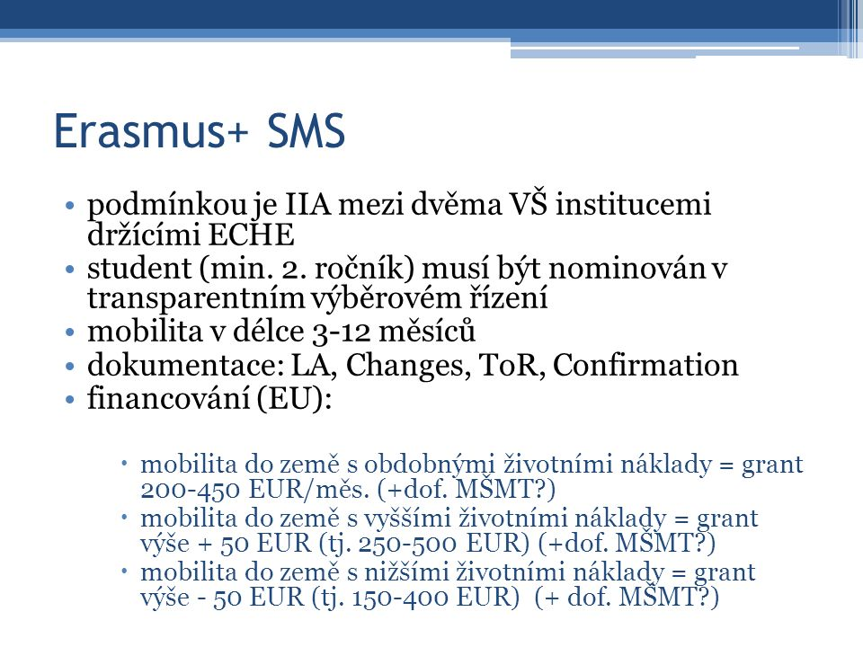 Souhrn dokumentace SMSSMPSTASTT Interinstitucionální smlouvaLearning Agreement for TraineeshipsInterinstitucionální smlouvaTraining Programme Acceptance LetterChanges to LAfTTeaching ProgrammeConfirmation of Training Programme Learning Agreement for StudiesTraineeship CertificateConfirmation of Teaching ProgrammeParticipant Report (závěrečná zpráva) Transcript of Records před výjezdem (VUT)Participant Report (závěrečná zpráva) Changes to Learning Agreement Confirmation of Erasmus Study Period Transcript of Records Participant Report (závěrečná zpráva) Proof of Recognition (VUT)