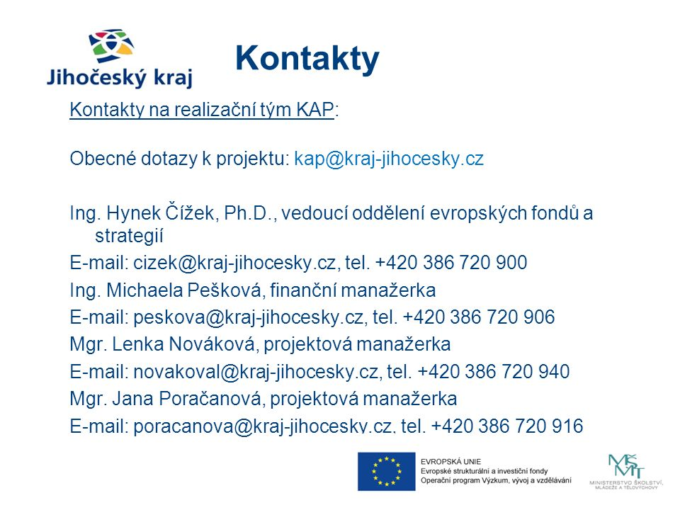 Kontakty Kontakty na realizační tým KAP: Obecné dotazy k projektu: kap@kraj-jihocesky.cz Ing. Hynek Čížek, Ph.D., vedoucí oddělení evropských fondů a