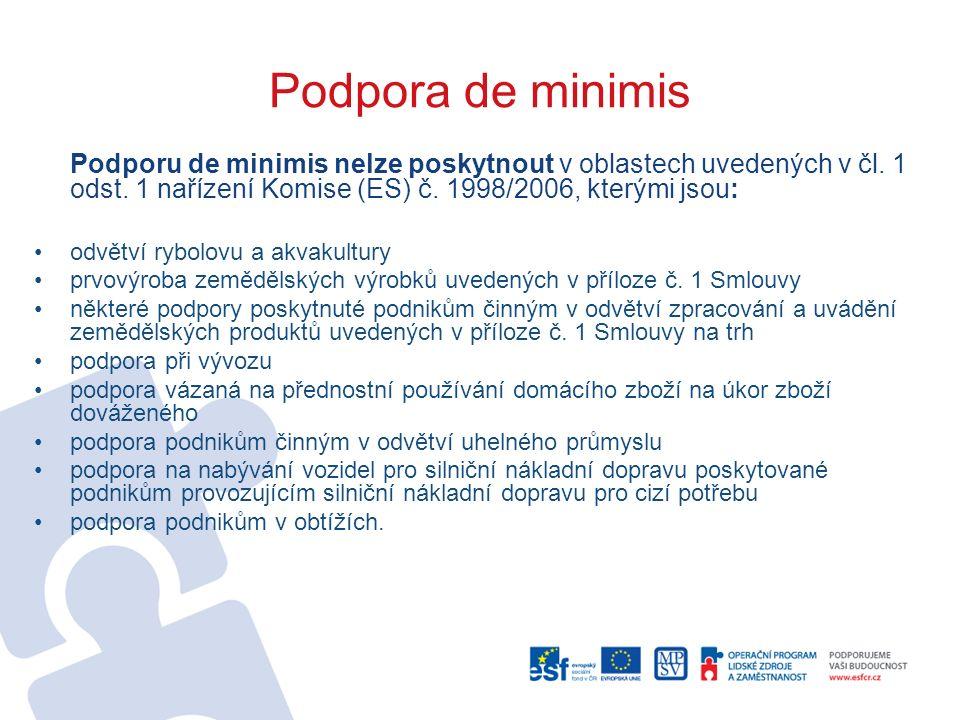 Podpora de minimis Podporu de minimis nelze poskytnout v oblastech uvedených v čl. 1 odst. 1 nařízení Komise (ES) č. 1998/2006, kterými jsou: odvětví