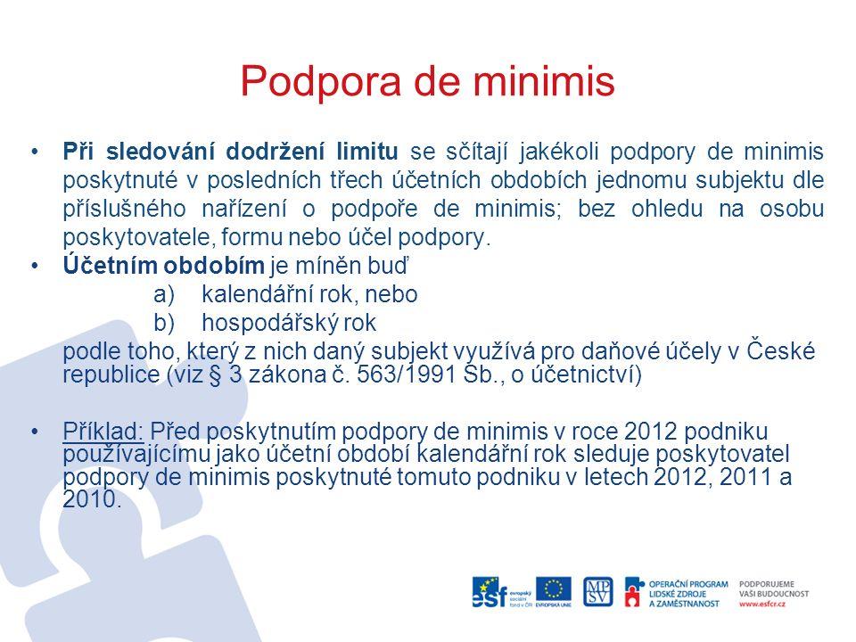 Podpora de minimis Při sledování dodržení limitu se sčítají jakékoli podpory de minimis poskytnuté v posledních třech účetních obdobích jednomu subjek