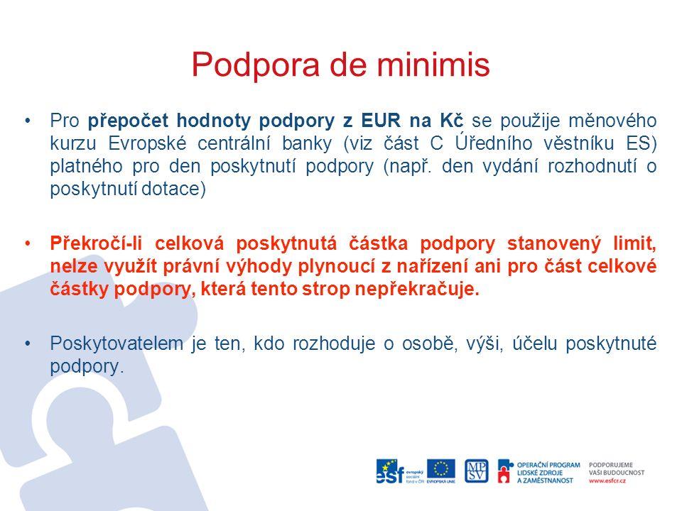 Podpora de minimis Pro přepočet hodnoty podpory z EUR na Kč se použije měnového kurzu Evropské centrální banky (viz část C Úředního věstníku ES) platného pro den poskytnutí podpory (např.