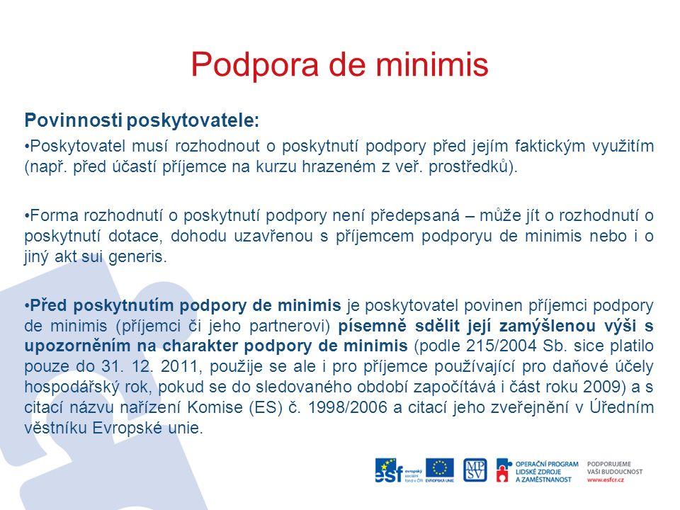 Podpora de minimis Povinnosti poskytovatele: Poskytovatel musí rozhodnout o poskytnutí podpory před jejím faktickým využitím (např. před účastí příjem