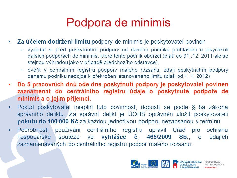 Podpora de minimis Za účelem dodržení limitu podpory de minimis je poskytovatel povinen –vyžádat si před poskytnutím podpory od daného podniku prohlášení o jakýchkoli dalších podporách de minimis, které tento podnik obdržel (platí do 31.12.