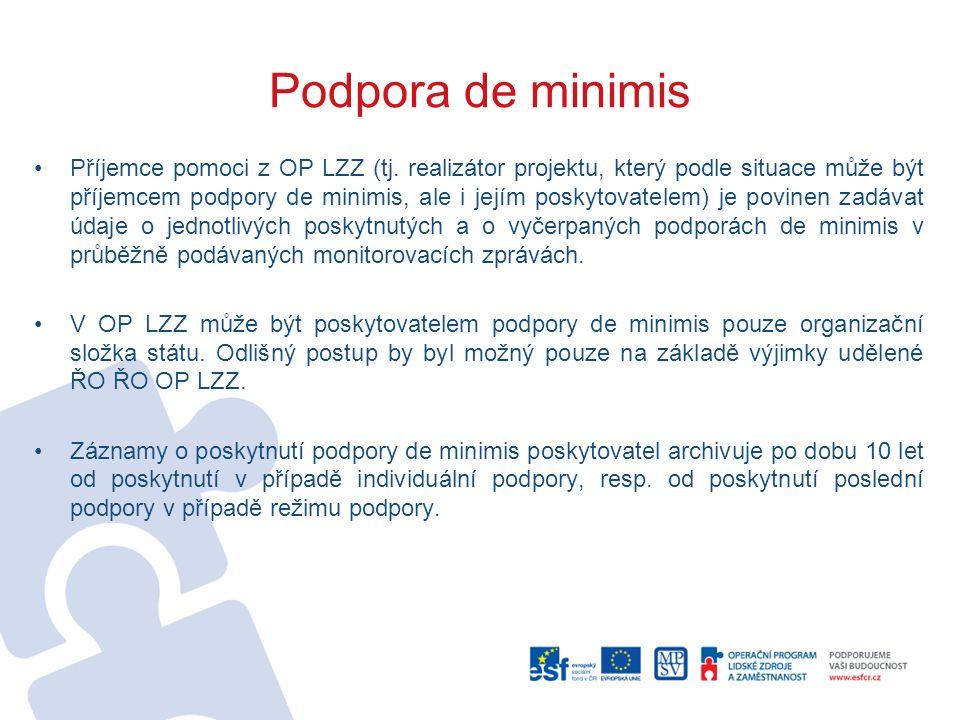 Podpora de minimis Příjemce pomoci z OP LZZ (tj. realizátor projektu, který podle situace může být příjemcem podpory de minimis, ale i jejím poskytova