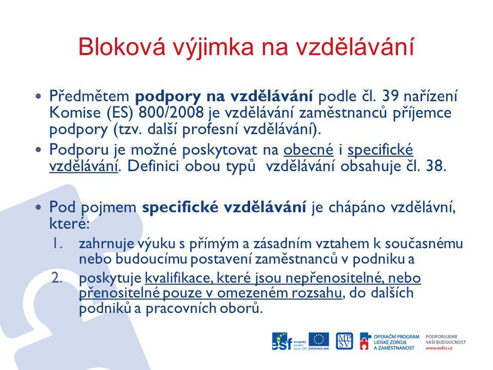 Bloková výjimka na vzdělávání Předmětem podpory na vzdělávání podle čl. 39 nařízení Komise (ES) 800/2008 je vzdělávání zaměstnanců příjemce podpory (t