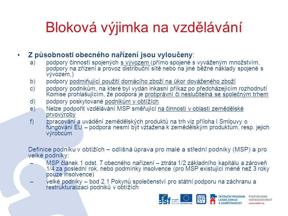 Bloková výjimka na vzdělávání Z působnosti obecného nařízení jsou vyloučeny: a)podpory činností spojených s vývozem (přímo spojené s vyváženým množstv