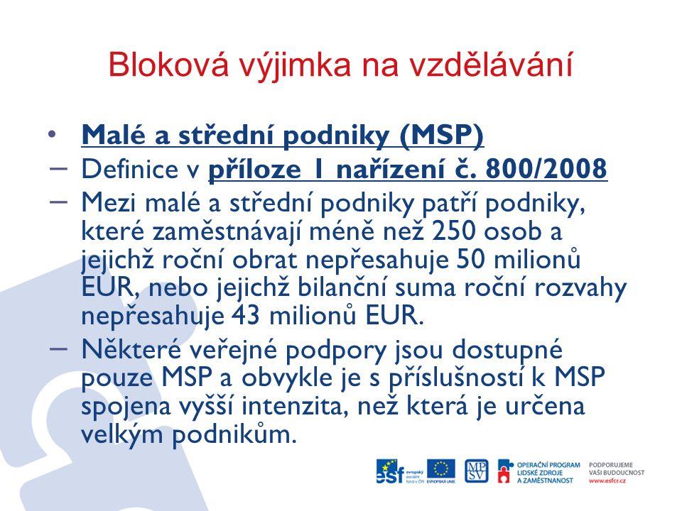 Bloková výjimka na vzdělávání Malé a střední podniky (MSP) − Definice v příloze 1 nařízení č. 800/2008 − Mezi malé a střední podniky patří podniky, kt