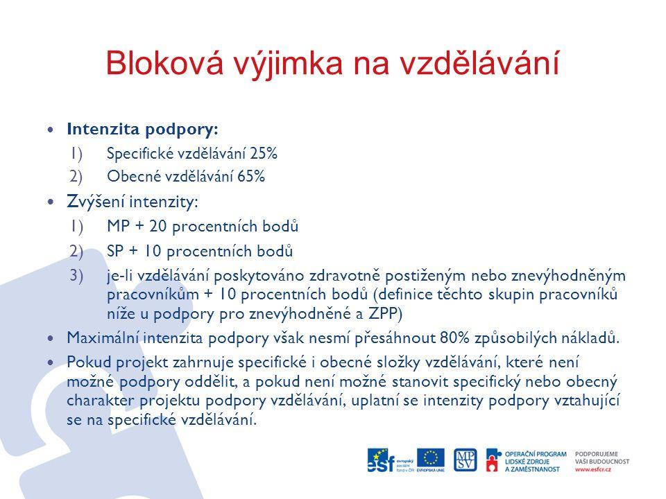 Bloková výjimka na vzdělávání Intenzita podpory: 1)Specifické vzdělávání 25% 2)Obecné vzdělávání 65% Zvýšení intenzity: 1)MP + 20 procentních bodů 2)S