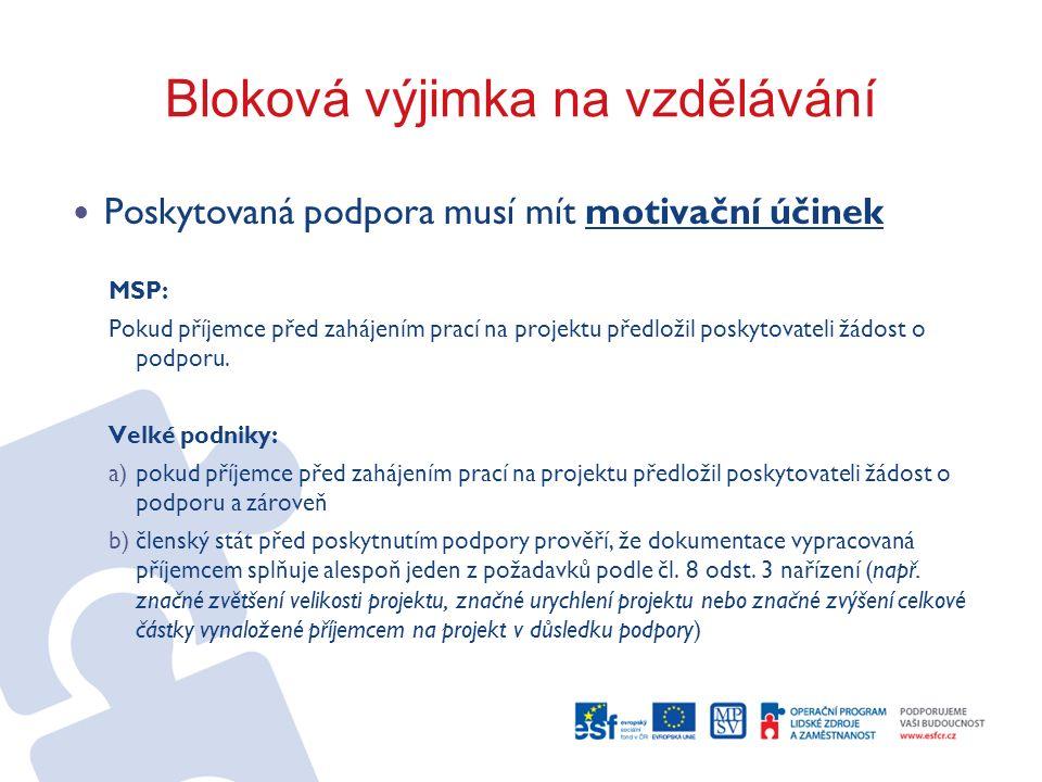 Bloková výjimka na vzdělávání Poskytovaná podpora musí mít motivační účinek MSP: Pokud příjemce před zahájením prací na projektu předložil poskytovate