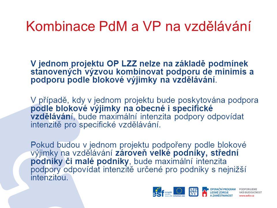 Kombinace PdM a VP na vzdělávání V jednom projektu OP LZZ nelze na základě podmínek stanovených výzvou kombinovat podporu de minimis a podporu podle blokové výjimky na vzdělávání.