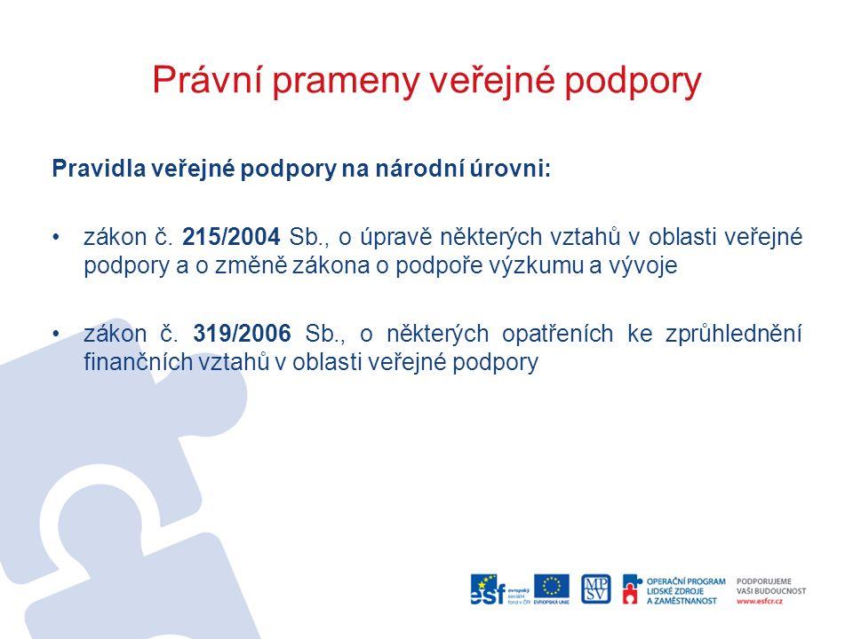 Právní prameny veřejné podpory Pravidla veřejné podpory na národní úrovni: zákon č. 215/2004 Sb., o úpravě některých vztahů v oblasti veřejné podpory