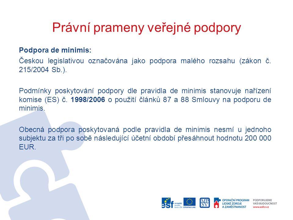 Právní prameny veřejné podpory Podpora de minimis: Českou legislativou označována jako podpora malého rozsahu (zákon č. 215/2004 Sb.). Podmínky poskyt
