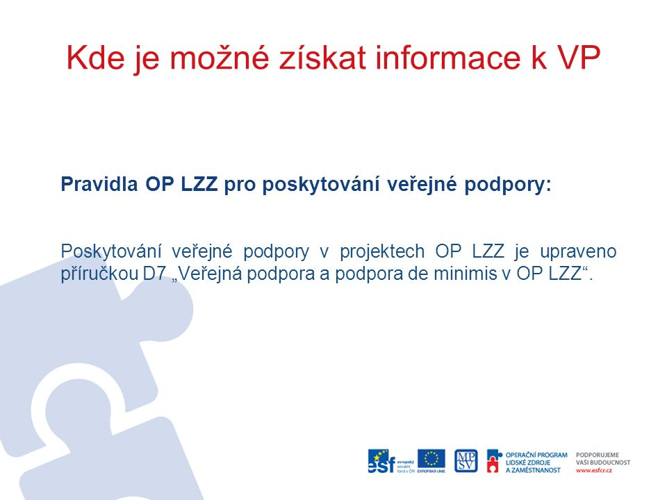 """Kde je možné získat informace k VP Pravidla OP LZZ pro poskytování veřejné podpory: Poskytování veřejné podpory v projektech OP LZZ je upraveno příručkou D7 """"Veřejná podpora a podpora de minimis v OP LZZ ."""
