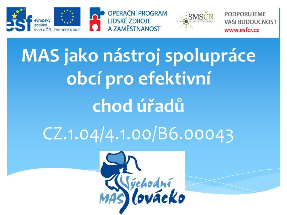 MAS jako nástroj spolupráce obcí pro efektivní chod úřadů CZ.1.04/4.1.00/B6.00043