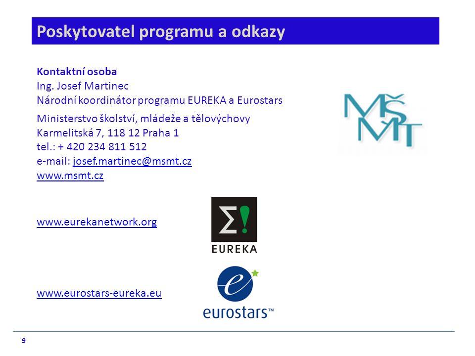 9 Poskytovatel programu a odkazy Kontaktní osoba Ing. Josef Martinec Národní koordinátor programu EUREKA a Eurostars Ministerstvo školství, mládeže a