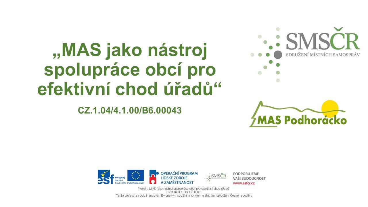 """""""MAS jako nástroj spolupráce obcí pro efektivní chod úřadů CZ.1.04/4.1.00/B6.00043"""